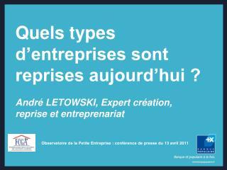 Quels types d entreprises sont reprises aujourd hui    Andr  LETOWSKI, Expert cr ation, reprise et entreprenariat