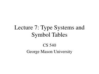 Lecture 7: Type Systems and Symbol Tables