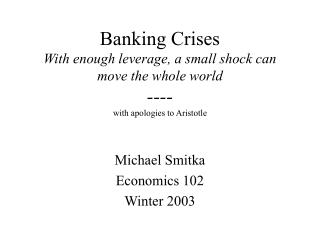 Banking Crises With enough leverage, a small shock can move the whole world ---- with apologies to Aristotle