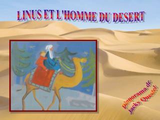 LINUS ET LHOMME DU DESERT