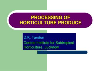 PROCESSING OF HORTICULTURE PRODUCE