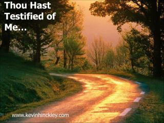 Thou Hast Testified of Me