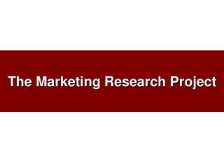 The Marketing Research Project