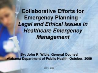 Collaborative Efforts for Emergency Planning - Legal and Ethical Issues in Healthcare Emergency Management