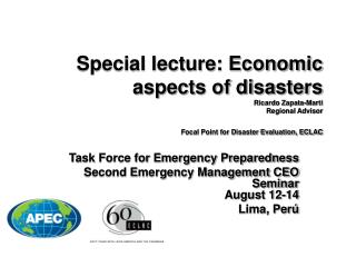 Special lecture: Economic aspects of disasters Ricardo Zapata-Marti Regional Advisor Focal Point for Disaster Evaluation