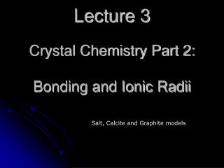 Lecture 3   Crystal Chemistry Part 2:   Bonding and Ionic Radii