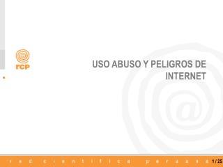 USO ABUSO Y PELIGROS DE  INTERNET