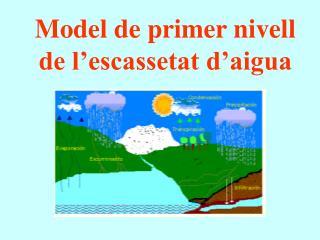 Model de primer nivell de l escassetat d aigua