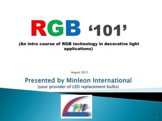 RGB  101   An intro course of RGB technology in decorative light applications  Presented by Minleon International your p