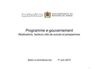 Programme e-gouvernement R alisations, facteurs cl s de succ s et perspectives     Salon e-commerce.ma         1er juin