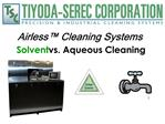 Airless  Cleaning Systems Solvent vs. Aqueous Cleaning