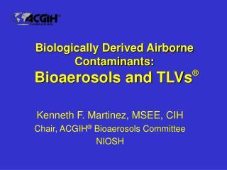 Biologically Derived Airborne Contaminants:  Bioaerosols and TLVs