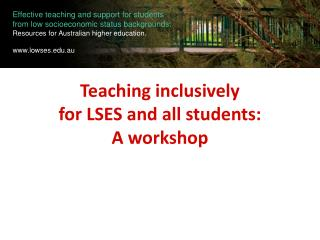 Teaching inclusively  for LSES and all students:  A workshop