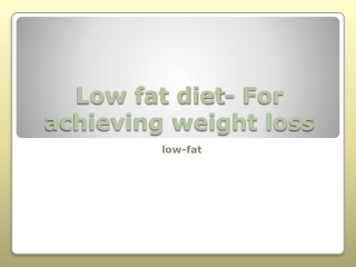 Low fat diet- For achieving weight loss