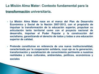 La Misi n Alma Mater: Contexto fundamental para la transformaci n universitaria.