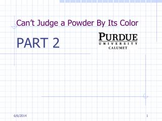 Can t Judge a Powder By Its Color
