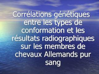 Corr lations g n tiques entre les types de conformation et les r sultats radiographiques sur les membres de chevaux Alle