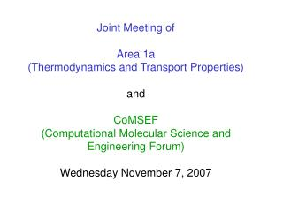 Joint Meeting of  Area 1a  Thermodynamics and Transport Properties  and  CoMSEF Computational Molecular Science and Engi
