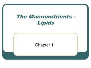 The Macronutrients - Lipids