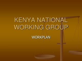 KENYA NATIONAL WORKING GROUP