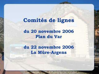 Comit s de lignes  du 20 novembre 2006 Plan du Var  du 22 novembre 2006 La M re-Argens