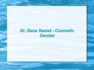 Dr. Dana Samet - Cosmetic Dentist