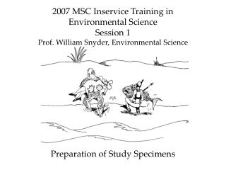 2007 MSC Inservice Training in Environmental Science Session 1 Prof. William Snyder, Environmental Science