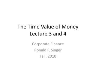 The Time Value of Money Lecture 3 and 4