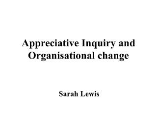 Appreciative Inquiry and  Organisational change
