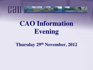 CAO Information Evening  Thursday 29th November, 2012