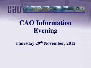 CAO Information Evening  Thursday 29th November, 2012