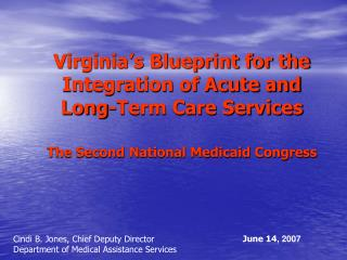 Virginia s Blueprint for the Integration of Acute and Long-Term Care Services  The Second National Medicaid Congress