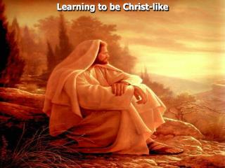 Learning to be Christ-like