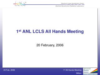 1st ANL LCLS All Hands Meeting