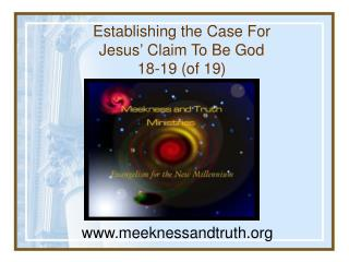 Establishing the Case For  Jesus  Claim To Be God  18-19 of 19