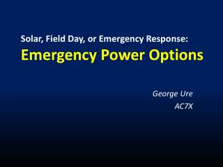 Solar, Field Day, or Emergency Response: Emergency Power Options