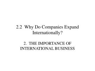 2.2  Why Do Companies Expand Internationally