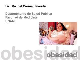 Lic. Ma. del Carmen I arritu  Departamento de Salud P blica Facultad de Medicina UNAM