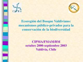 Ecoregi n del Bosque Valdiviano: mecanismos p blico-privados para la conservaci n de la biodiversidad   CIPMA
