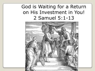 God is Waiting for a Return on His Investment in You 2 Samuel 5:1-13