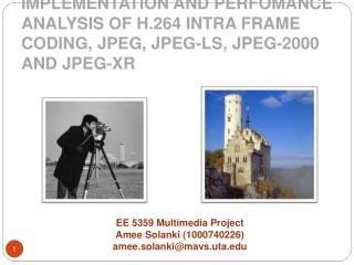 IMPLEMENTATION AND PERFOMANCE ANALYSIS OF H.264 INTRA FRAME CODING, JPEG, JPEG-LS, JPEG-2000 AND JPEG-XR