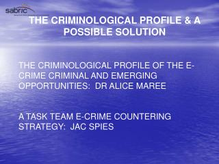 THE CRIMINOLOGICAL PROFILE  A POSSIBLE SOLUTION  THE CRIMINOLOGICAL PROFILE OF THE E-CRIME CRIMINAL AND EMERGING OPPORTU