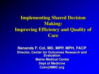 Nananda F. Col, MD, MPP, MPH, FACP Director, Center for Outcomes Research and Evaluation  Maine Medical Center Dept of M