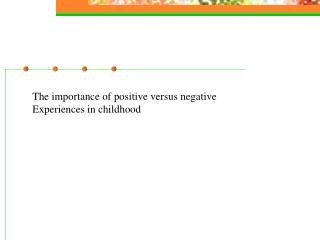 The importance of positive versus negative  Experiences in childhood