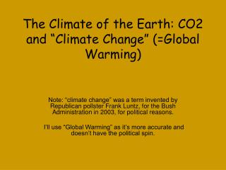 The Climate of the Earth: CO2 and  Climate Change  Global Warming