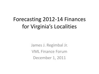 Forecasting 2012-14 Finances  for Virginia s Localities