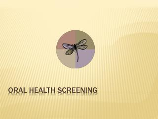 ORAL HEALTH SCREENING