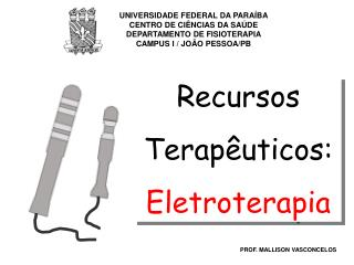 Recursos Terap uticos: Eletroterapia
