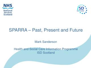 SPARRA   Past, Present and Future   Mark Sanderson  Health and Social Care Information Programme ISD Scotland