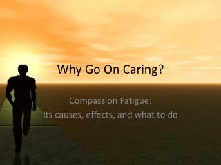 Why Go On Caring